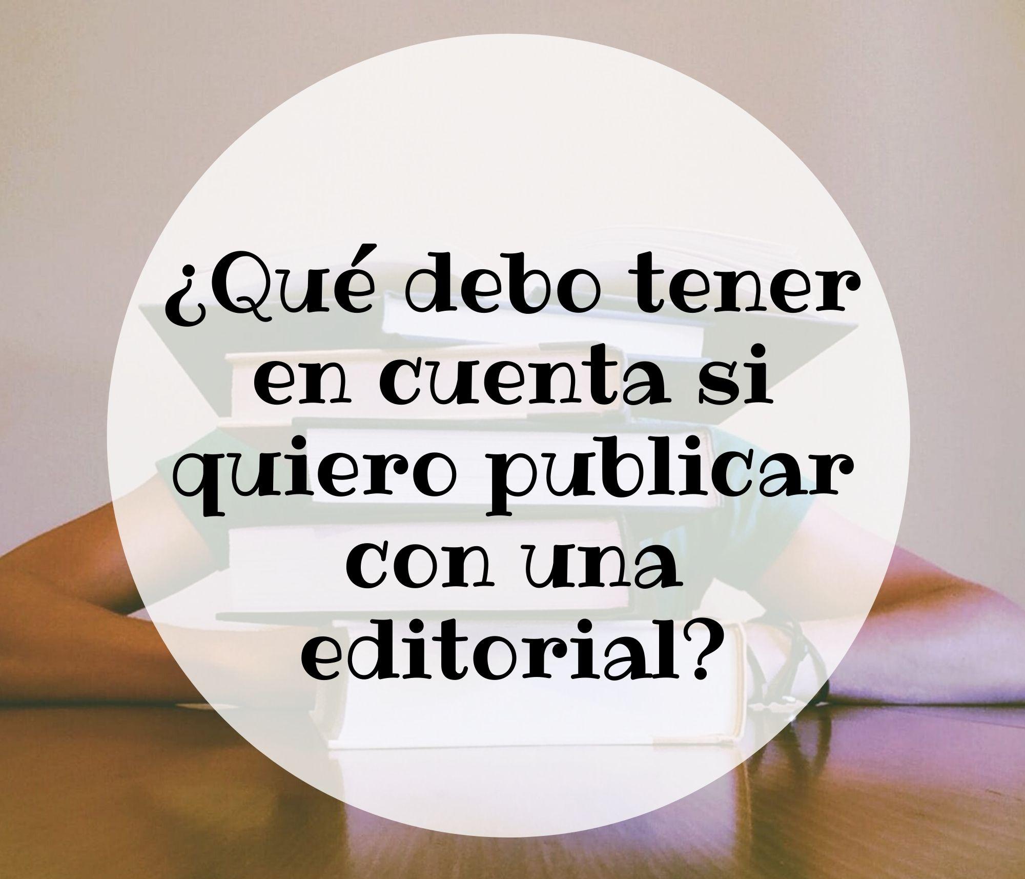 ¿Qué debo tener en cuenta si quiero publicar con una editorial?