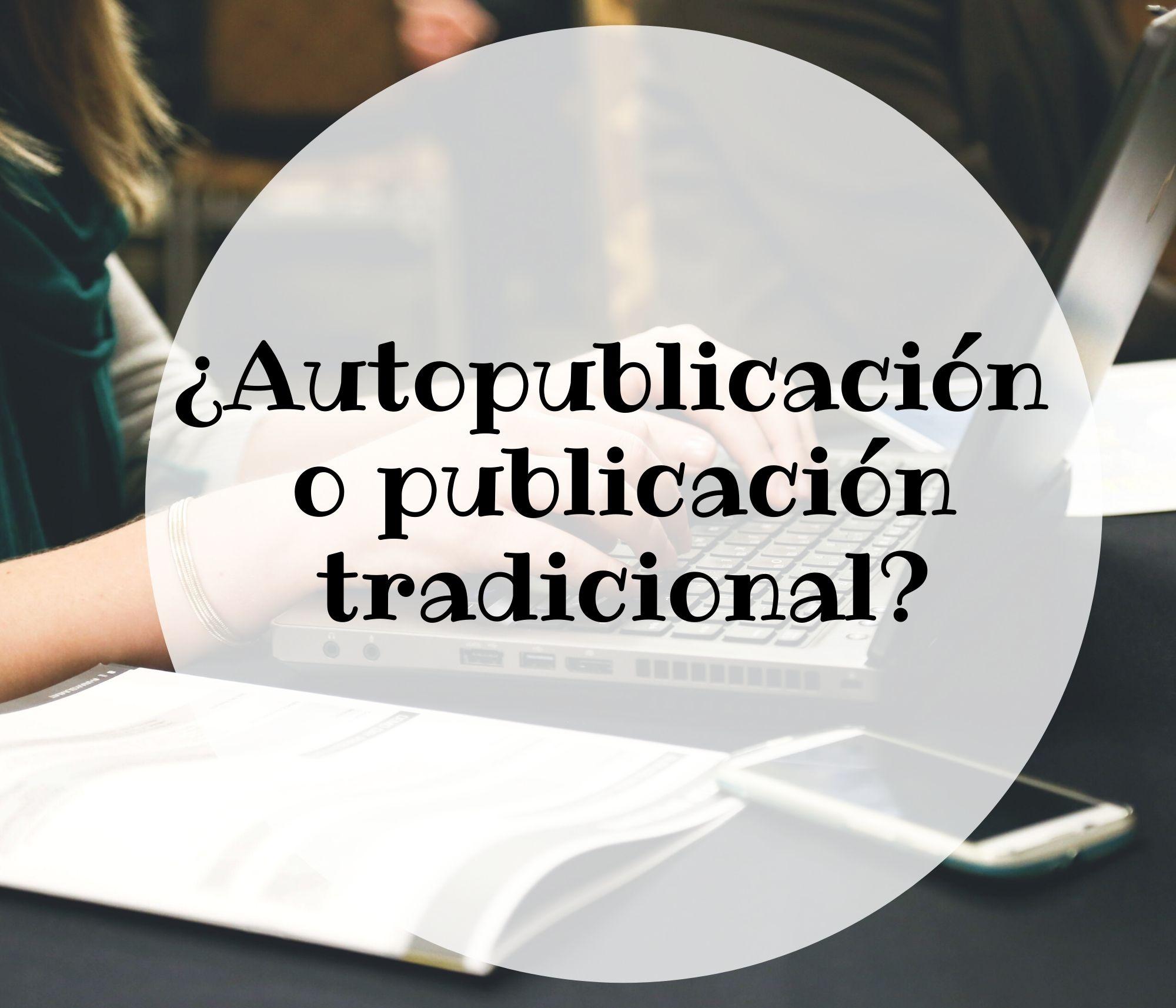 ¿Autopublicación o editorial tradicional?