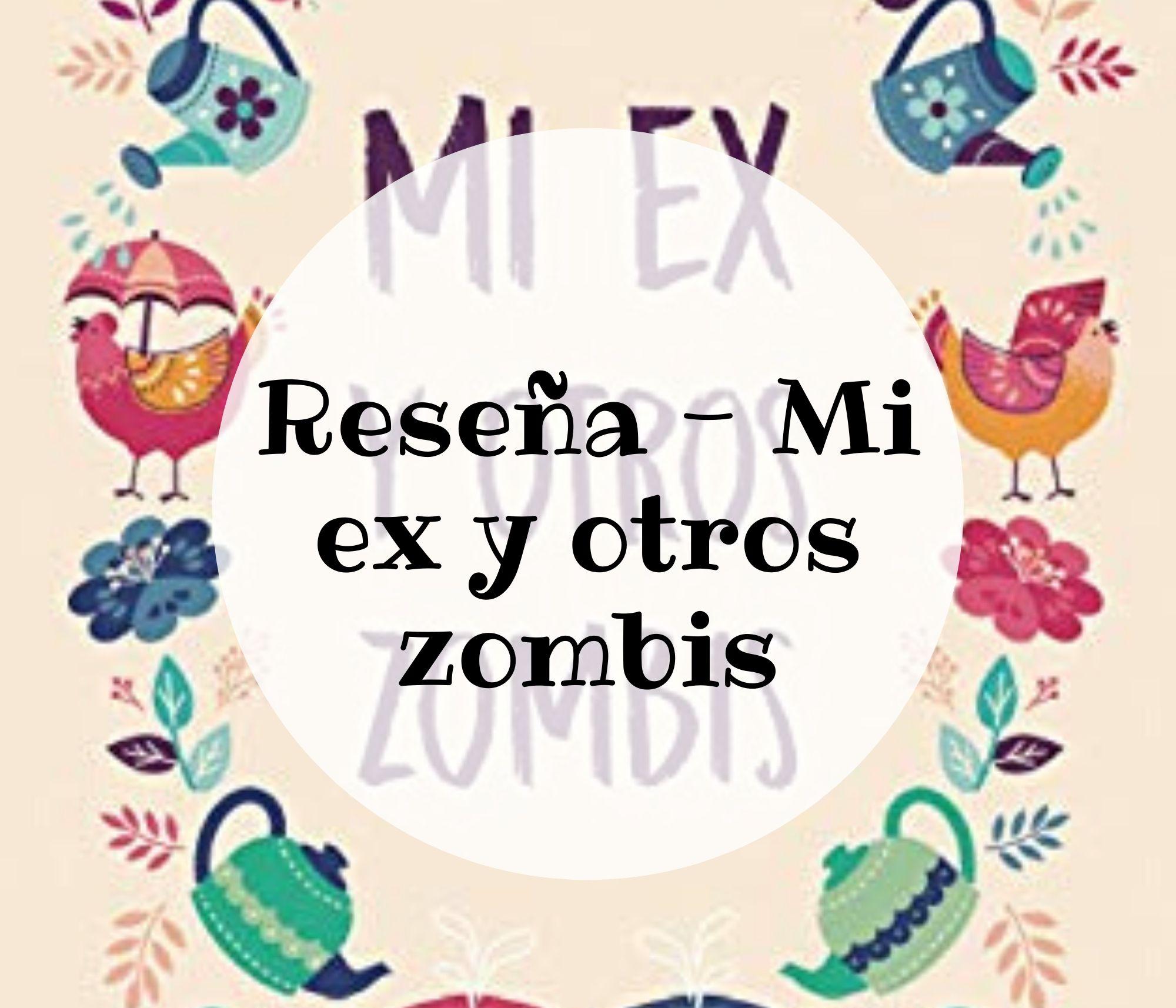 Reseña – Mi ex y otros zombis
